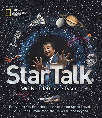 Image for StarTalk: Everything You Ever Need to Know About Space Travel, Sci-Fi, the Human Race, the Universe, and Beyond