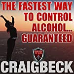 The Fastest Way to Control Alcohol... Guaranteed | Craig Beck