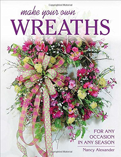 Make Your Own Wreaths: For Any Occasion in Any Season (Make Your Own Wreath compare prices)
