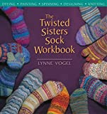 img - for The Twisted Sisters Sock Workbook: Dyeing Painting Spinning Designing Knitting by Lynne Vogel (28-Aug-2002) Paperback book / textbook / text book