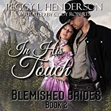 In His Touch: Blemished Brides Book 2 (       UNABRIDGED) by Peggy L. Henderson Narrated by Cody Roberts