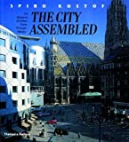 img - for The City Assembled: The Elements of Urban Form Through History by Spiro Kostof (2005-01-17) book / textbook / text book