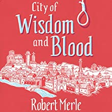 City of Wisdom and Blood: Fortunes of France: Book 2 (       UNABRIDGED) by Robert Merle Narrated by To Be Announced