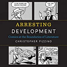 Arresting Development: Comics at the Boundaries of Literature Audiobook by Christopher Pizzino Narrated by Clark Provence