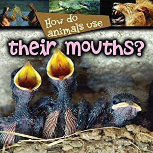 How Do Animals Use...their Mouths? Audiobook
