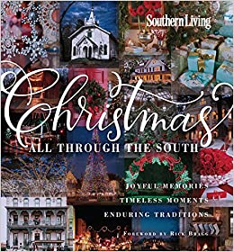 southern living christmas all through the south joyful memories