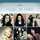 Women of Faith - I Will Be Free