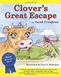 img - for Clover's Great Escape: An endearing story based on real-life events of Clover, a cow who narrowly escapes the slaughterhouse to find her way into the loving arms of a farm sanctuary. book / textbook / text book