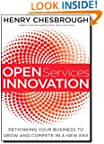 Open Services Innovation: Rethinking Your Business to Grow and Compete in a New Era