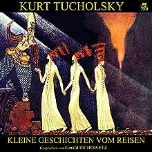 Kleine Geschichten vom Reisen Hörbuch von Kurt Tucholsky Gesprochen von: Gerald Pichowetz