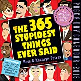 The 365 Stupidest Things Ever Said Page-A-Day Calendar 2016 (2016 Calendar)