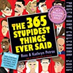 The 365 Stupidest Things Ever Said Pa...