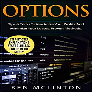Options: Tips & Tricks to Maximize Your Profits and Minimize Your Losses - Proven Methods Audiobook