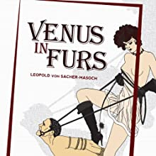 Venus in Furs (       UNABRIDGED) by Leopold von Sacher-Masoch, Fernanda Savage (translator), Matthew Kaiser (editor) Narrated by Patrick Downer
