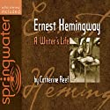Ernest Hemingway: A Writer's Life Audiobook by Catherine Reef Narrated by Jill Shellabarger