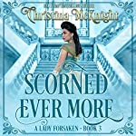 Scorned Ever More: A Lady Forsaken, Book 3 | Christina McKnight