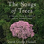 The Songs of Trees: Stories from Nature's Great Connectors | David George Haskell