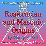Rosicrucian and Masonic Origins: Foundations of Freemasonry Series | Manly P. Hall