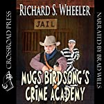 Mugs Birdsong's Crime Academy | Richard S. Wheeler