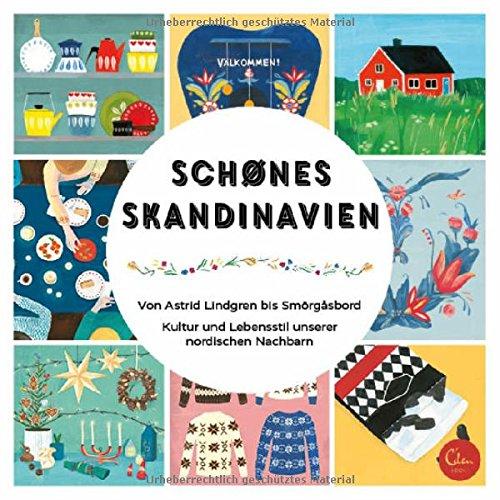 Schönes Skandinavien: Von Astrid Lindgren bis Smörgåsbord. Kultur und Lebensstil unserer nordischen Nachbarn.