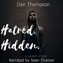 Hatred. Hidden.: A Psychological Short Story Audiobook by Dan C. Thompson Narrated by Sean Tivenan
