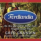 Fordlandia: The Rise and Fall of Henry Fords Forgotten Jungle City | [Greg Grandin]