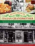 img - for Recipes From My Italian Grandmother: A guide to ingredients, techniques and 100 traditional recipes, handed down from mothers to daughters for generations book / textbook / text book