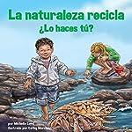 La Naturaleza Recicla - ¿Lo Haces Tú? [Nature Recycles - What Do You Do?] | Michelle Lord