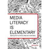 Media Literacy is Elementary: Teaching Youth to Critically Read and Create Media (Rethinking Childhood) ~ Jeff Share