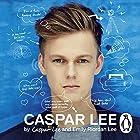 Caspar Lee Audiobook by Caspar Lee, Emily Riordan Lee Narrated by Caspar Lee, Emily Riordan Lee, Theodora Lee