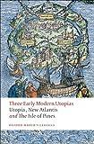 Three Early Modern Utopias: Thomas More: Utopia / Francis Bacon: New Atlantis / Henry Neville: The Isle of Pines: Sir Thomas More's