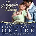 Love's Wild Desire Audiobook by Jennifer Blake Narrated by Therese Plummer