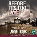 Before It's Too Late Hörbuch von Jane Isaac Gesprochen von: Tim Bruce, Cathy Sabberton