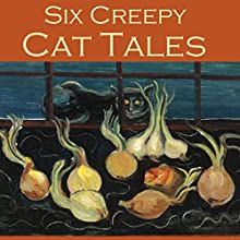 Six Creepy Cat Tales Audiobook by H. P. Lovecraft, Barry Pain, William James Wintle, Edgar Allan Poe, Hugh Walpole, E. F. Benson Narrated by Cathy Dobson