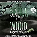 The Skull in the Wood Audiobook by Sandra Greaves Narrated by Ryan Watson, Katherine Press, Tina Waller