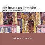 Die Freude an Komödie. Gedichte und Erzählungen | Joachim Ringelnatz