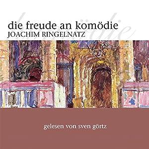Die Freude an Komödie. Gedichte und Erzählungen Hörbuch