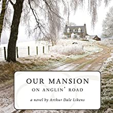 Our Mansion on Anglin' Road (       UNABRIDGED) by Arthur Dale Likens Narrated by Arthur Dale Likens