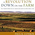 A Revolution Down on the Farm: The Transformation of American Agriculture since 1929 (       UNABRIDGED) by Paul K. Conkin Narrated by Kevin Pierce