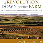 A Revolution Down on the Farm: The Transformation of American Agriculture since 1929 | Paul K. Conkin