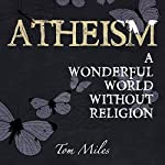 Atheism: A Wonderful World Without Religion | Tom Miles