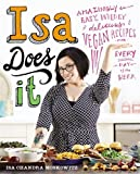 Isa Chandra Moskowitz Isa Does It: Amazingly Easy, Wildly Delicious Vegan Recipes for Every Day of the Week