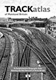 TRACKatlas of Mainland Britain: A Comprehensive Geographic Atlas Showing the Rail Network of Great Britain