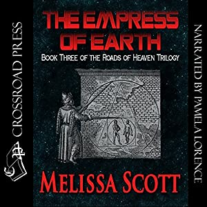 The Empress of Earth: Book Three of the Roads of Heaven | [Melissa Scott]