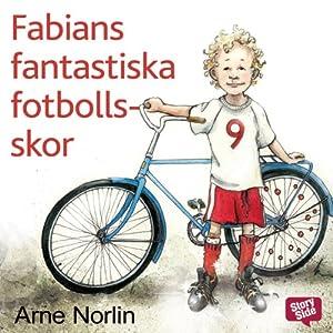 Fabians fantastiska fotbollsskor [Fabian's Amazing Soccer Shoes]   [Arne Norlin]