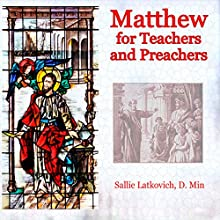 Matthew for Teachers and Preachers  by Sallie Latkovich Narrated by Sallie Latkovitch