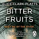 Bitter Fruits (       UNABRIDGED) by Alice Clark-Platts Narrated by Kristin Atherton, Rachel Bavidge, Roy McMillan, Stefan Booth, Tania Rodrigues