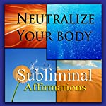 Neutralize Your Body Subliminal Affirmations: Alkaline Diet & Eating Green, Solfeggio Tones, Binaural Beats, Self Help Meditation Hypnosis | Subliminal Hypnosis