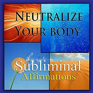 Neutralize Your Body Subliminal Affirmations Speech
