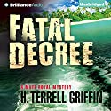 Fatal Decree: Matt Royal Mystery, Book 7 Audiobook by H. Terrell Griffin Narrated by Steven Roy Grimsley